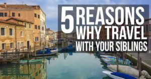 5 reasons why you should travel with your sibling
