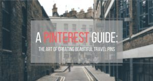 A Pinterest Guide- The art of creating beautiful travel pins using Canva
