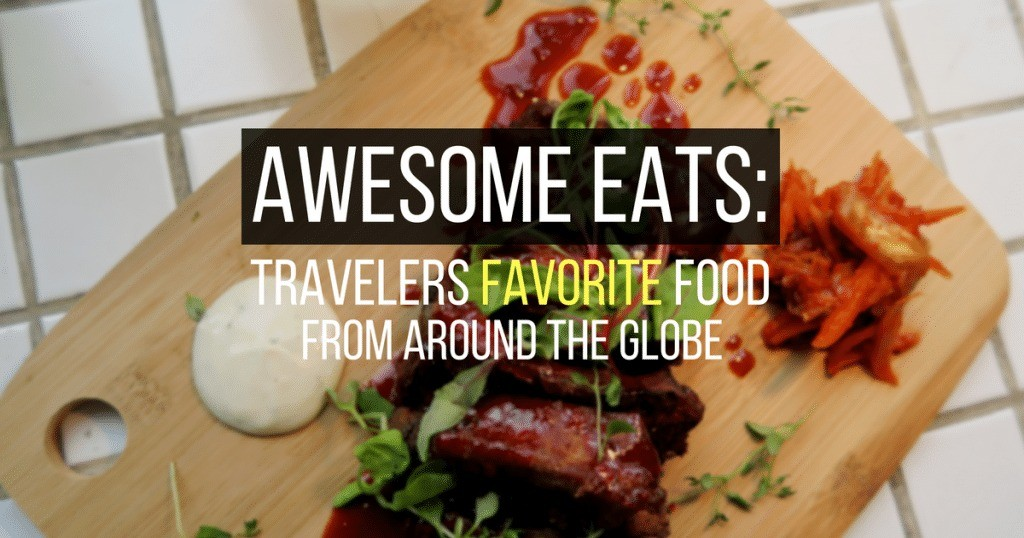 Awesome Eats: Travelers Share Their Favorite Food From Around The Globe