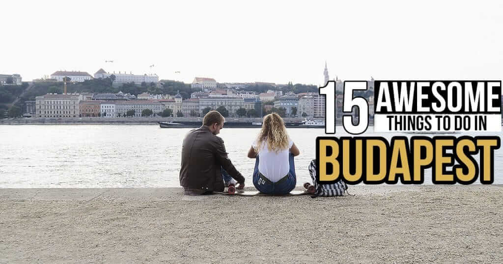 15 Awesome Things To Do in Budapest You Should NOT Miss