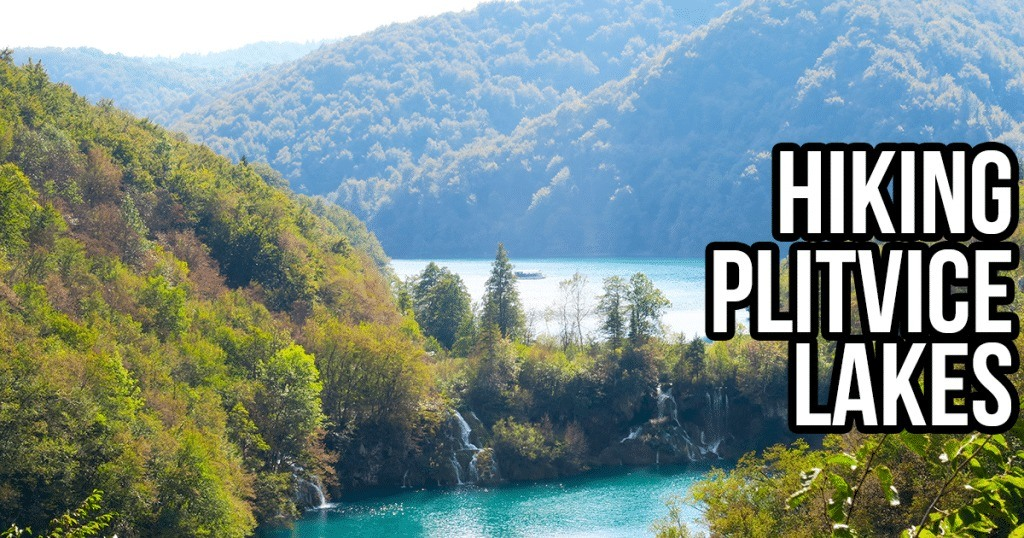 Hiking Plitvice Lakes National Park Experience and It