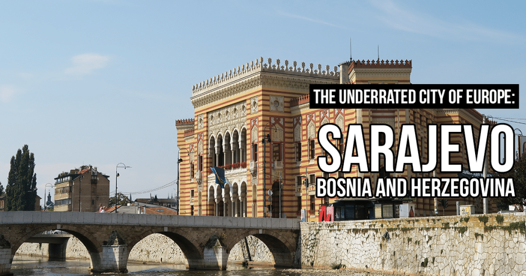 Interesting Things To Do in Sarajevo – The Underrated City of Europe