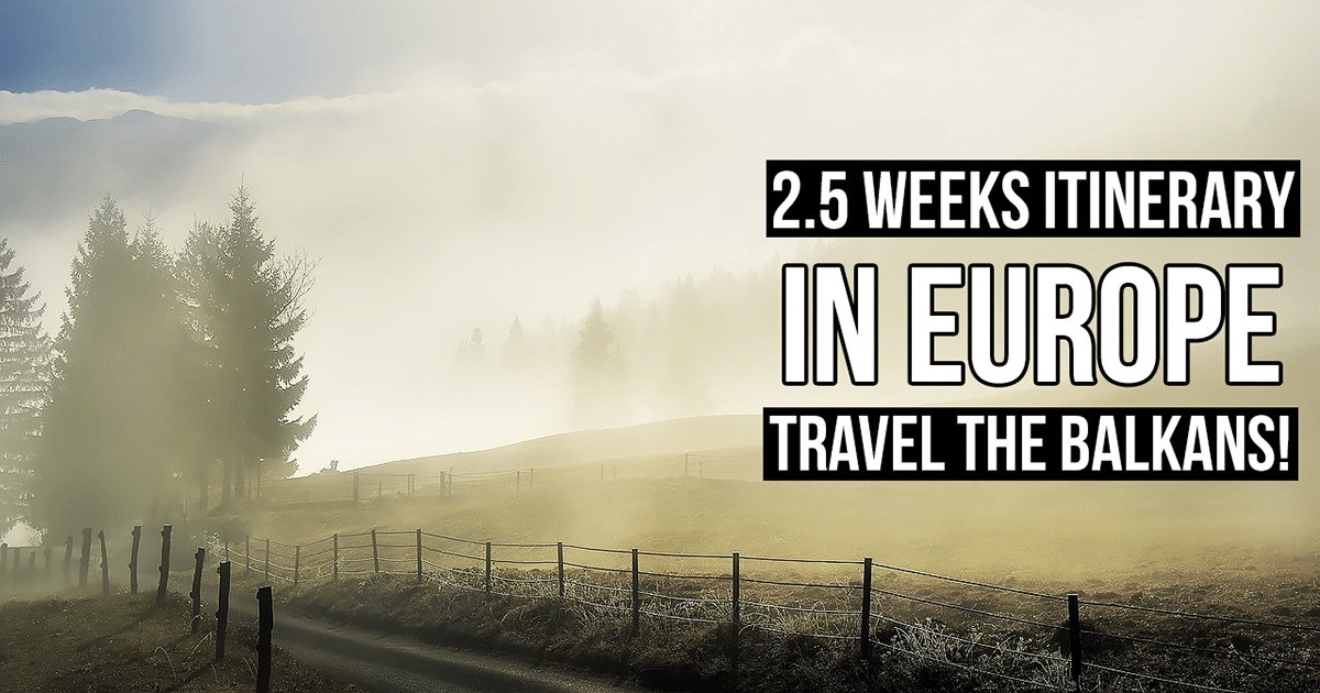 2.5 Weeks Europe Itinerary: Travel around the Balkans by Bus