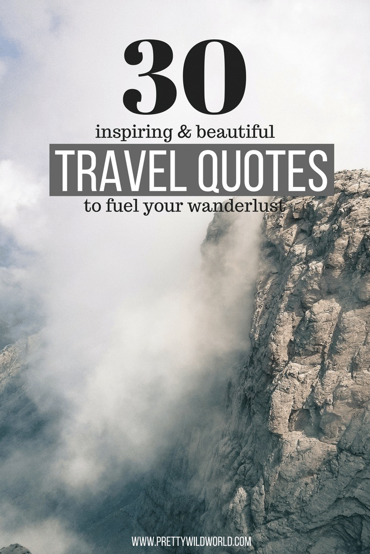 12 Travel Quotes That Will Inspire You To Travel More: 30 Most Inspiring Travel Quotes To Fuel Your Desire For