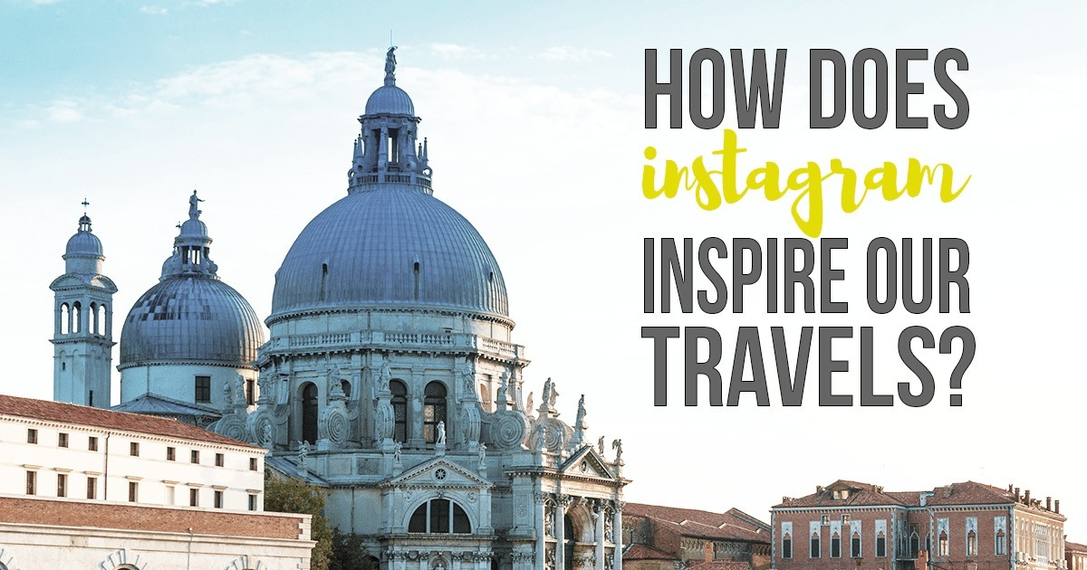 How Does Instagram Inspire Our Next Travel Destination?