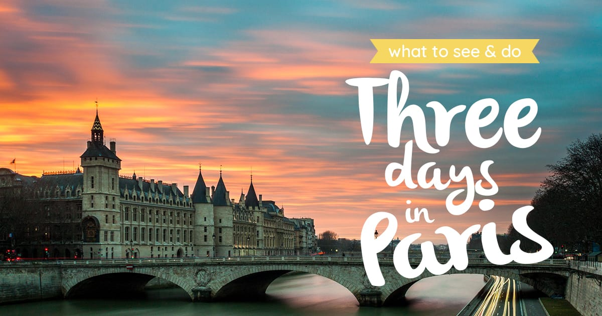 Three Days in Paris – What to See and Do (A Break in the French Capital)