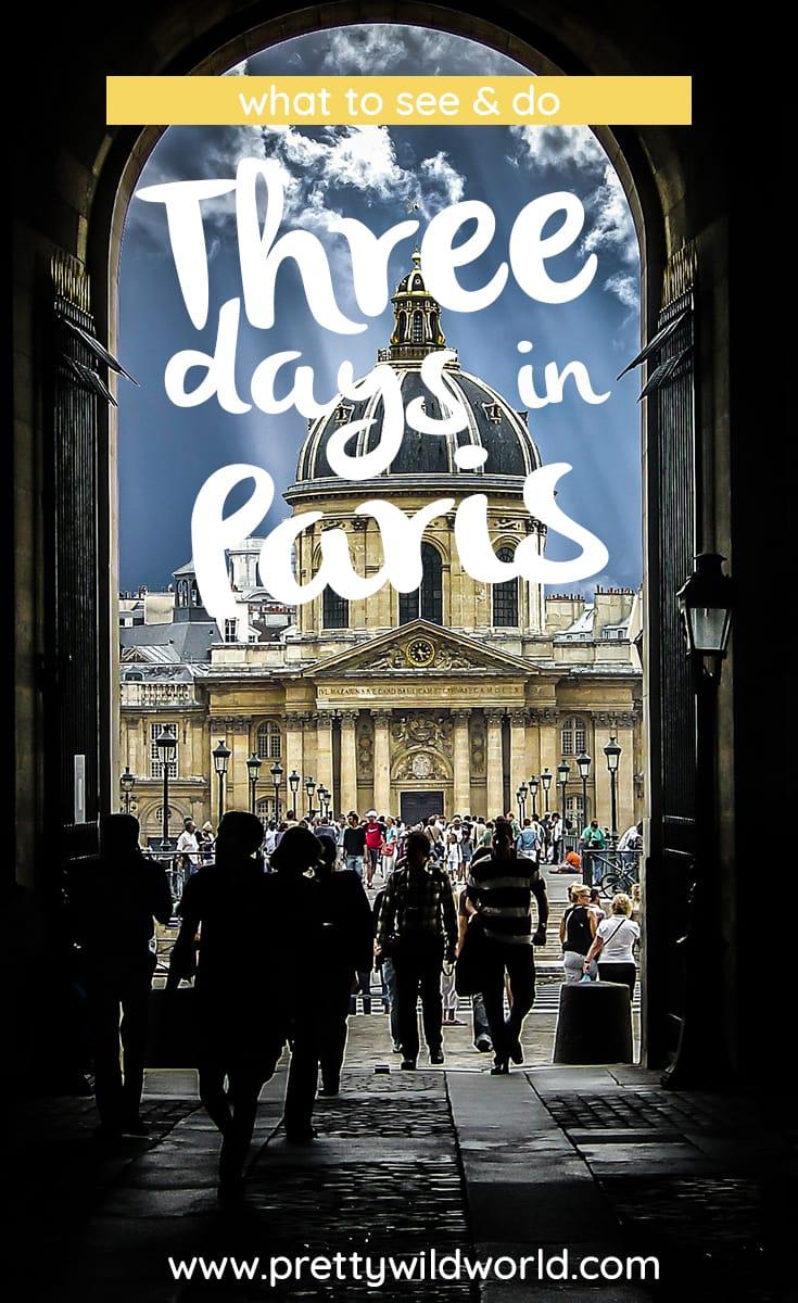 Three days in Paris | What to see in Paris | What to do in Paris | Paris, France | Paris travel | Romantic city in Europe | Paris Itinerary | Visit Paris | Trip to Paris | Places to visit in France | Places to visit in Europe