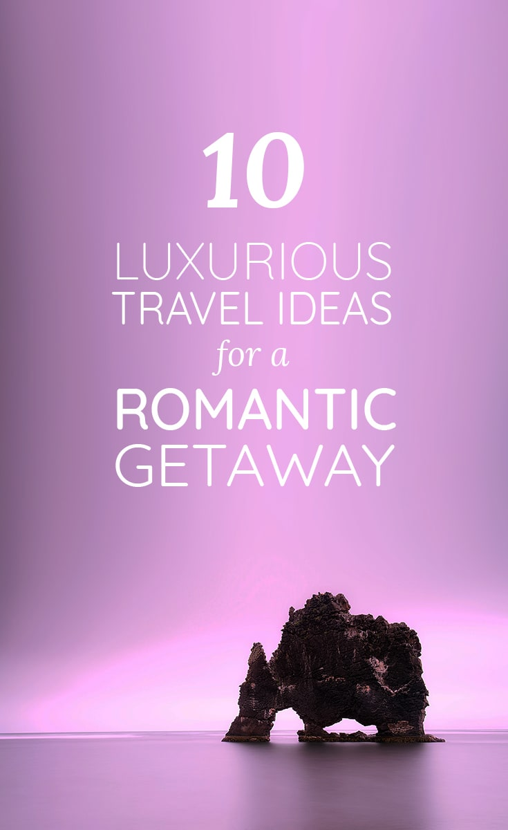 top luxurious travel ideas for a romantic getaway in europe