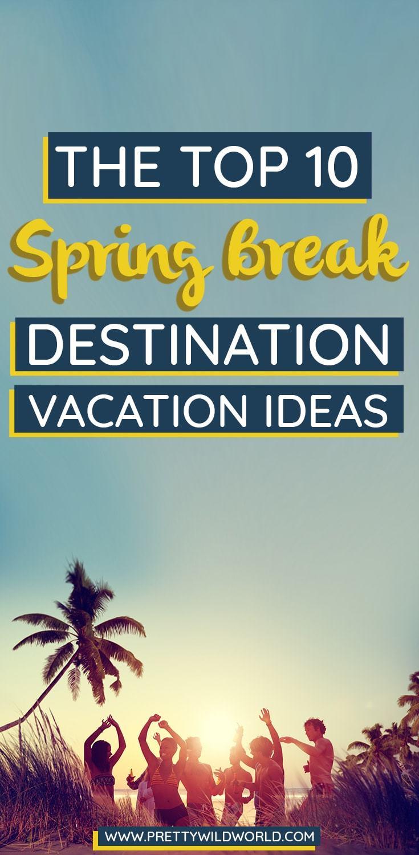 Top 10 Spring Break Destinations Vacation Ideas